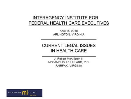 INTERAGENCY INSTITUTE FOR FEDERAL HEALTH CARE EXECUTIVES April 15, 2010 ARLINGTON, VIRGINIA __________________________________ CURRENT LEGAL ISSUES IN.