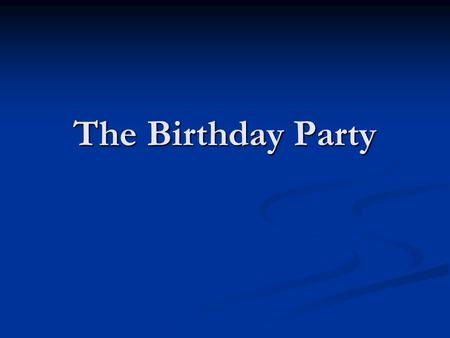 The Birthday Party. Q. In The Birthday Party, although the men are disagreeable, the women are even less likeable than the men. Q. In The Birthday Party,