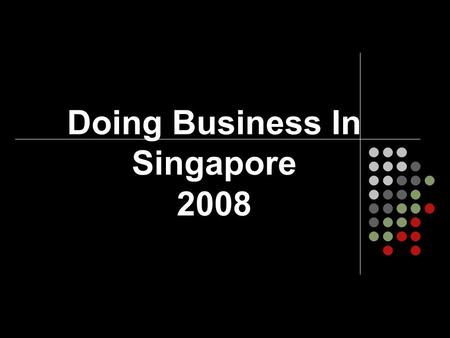 Doing Business In Singapore 2008. Introduction Geography Singapores strategic location at the southern tip of the Malaysian peninsula has ensured its.