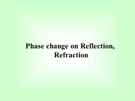 Phase change on Reflection, Refraction. S A B C N P E T AIR t i r r i r r L L M i Q O P r U U.