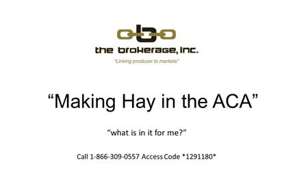 Making Hay in the ACA what is in it for me? Call 1-866-309-0557 Access Code *1291180*