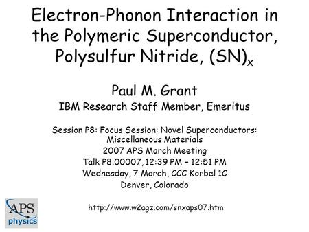 Electron-Phonon Interaction in the Polymeric Superconductor, Polysulfur Nitride, (SN) x Paul M. Grant IBM Research Staff Member, Emeritus Session P8: Focus.