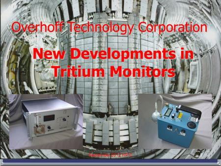 Overhoff Technology Corporation New Developments in Tritium Monitors 1September 2012 HPIC.