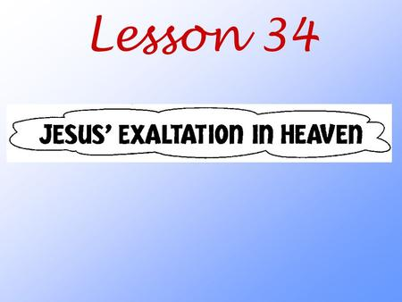 Lesson 34. Why is Jesus exaltation in heaven so meaningful for us every day?