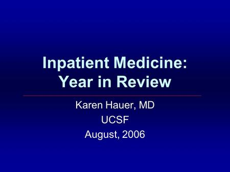 Inpatient Medicine: Year in Review Karen Hauer, MD UCSF August, 2006.