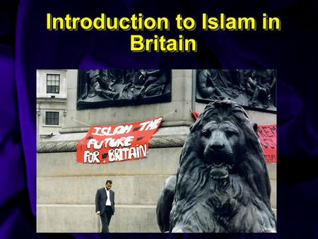 Introduction to Islam in Britain Introduction to Islam in Britain.