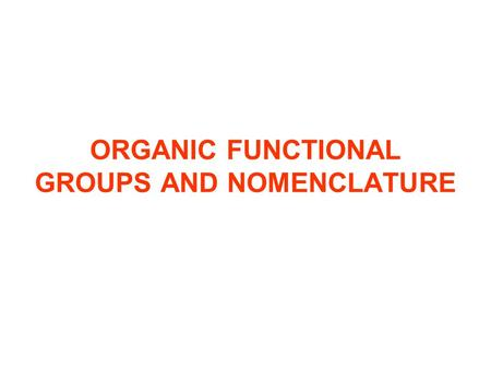 ORGANIC FUNCTIONAL GROUPS AND NOMENCLATURE. ALKYL GROUPS An alkyl group is an unbranched alkane with a hydrogen atom removed from the terminal, or end,