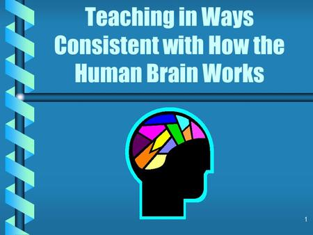 1 Teaching in Ways Consistent with How the Human Brain Works.