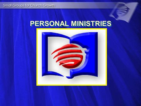 PERSONAL MINISTRIES PERSONAL MINISTRIES THE POWER OF SMALL GROUPS THE POWER OF SMALL GROUPS 1. INTRODUCTION.