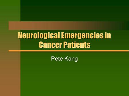 Neurological Emergencies in Cancer Patients Pete Kang.