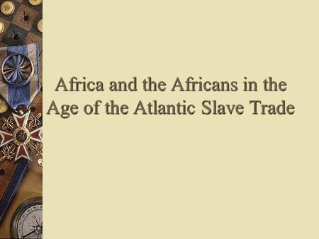 Africa and the Africans in the Age of the Atlantic Slave Trade.