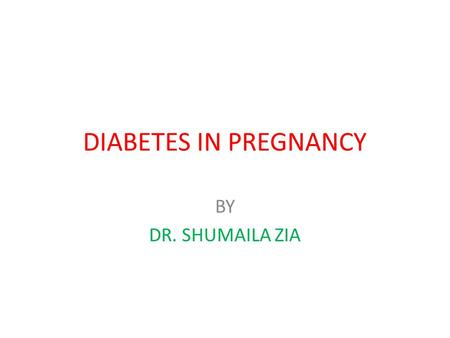 DIABETES <strong>IN</strong> PREGNANCY BY DR. SHUMAILA ZIA.