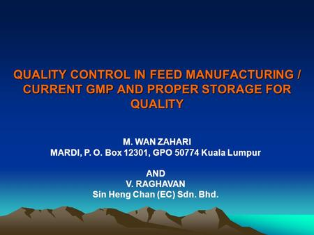QUALITY CONTROL IN FEED MANUFACTURING / CURRENT GMP AND PROPER STORAGE FOR QUALITY M. WAN ZAHARI MARDI, P. O. Box 12301, GPO 50774 Kuala Lumpur AND V.