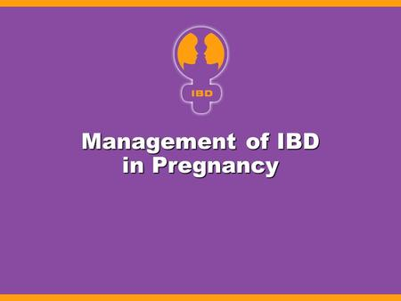 Management of IBD in Pregnancy. Assessment of Disease Activity in Pregnant IBD Patients Laboratory studies (ESR, Hgb, albumin, CRP) Laboratory studies.