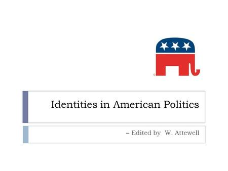 Identities in American Politics – Edited by W. Attewell.