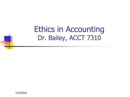 Ethics in Accounting Dr. Bailey, ACCT 7310