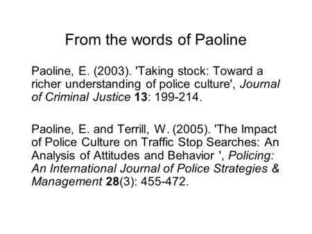 From the words of Paoline Paoline, E. (2003). 'Taking stock: Toward a richer understanding of police culture', Journal of Criminal Justice 13: 199-214.