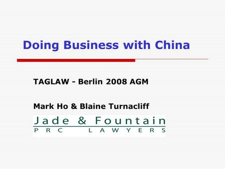 Doing Business with China TAGLAW - Berlin 2008 AGM Mark Ho & Blaine Turnacliff.