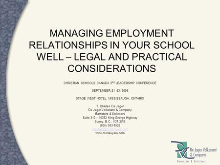 MANAGING EMPLOYMENT RELATIONSHIPS IN YOUR SCHOOL WELL – LEGAL AND PRACTICAL CONSIDERATIONS CHRISTIAN SCHOOLS CANADA 3 RD LEADERSHIP CONFERENCE SEPTEMBER.