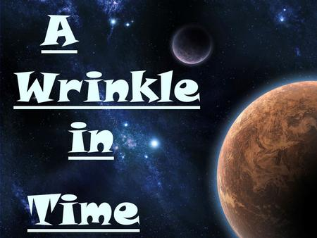 A Wrinkle in Time A Wrinkle in Time. Characters Person or animal that takes part in the action in the story Person or animal that takes part in the action.