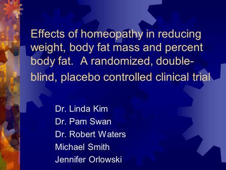 Effects of homeopathy in reducing weight, body fat mass and percent body fat. A randomized, double- blind, placebo controlled clinical trial Dr. Linda.