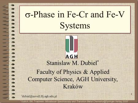 1 -Phase in Fe-Cr and Fe-V Systems Stanislaw M. Dubiel * Faculty of Physics & Applied Computer Science, AGH University, Kraków *