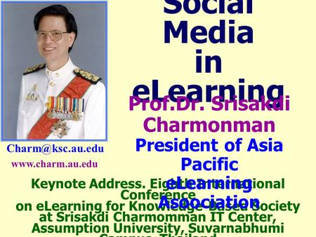 Social Media in eLearning Keynote Address. Eighth International Conference on eLearning for Knowledge-Based Society at Srisakdi Charmomman.