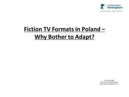 Fiction TV Formats in Poland – Why Bother to Adapt? Sylwia Szostak University of Nottingham