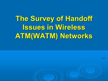 The Survey of Handoff Issues in Wireless ATM(WATM) Networks.