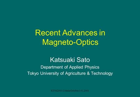 ICFM2001 Crimia October 1-5, 2001 Recent Advances in Magneto-Optics Katsuaki Sato Department of Applied Physics Tokyo University of Agriculture & Technology.