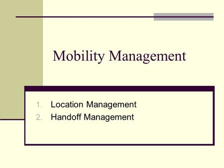 Mobility Management 1. Location Management 2. Handoff Management.