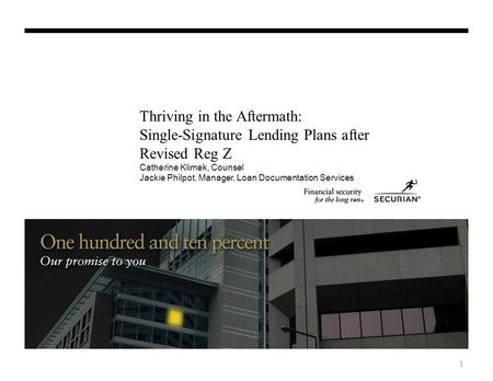 Thriving in the Aftermath: Single-Signature Lending Plans after Revised Reg Z Catherine Klimek, Counsel Jackie Philpot, Manager, Loan Documentation Services.