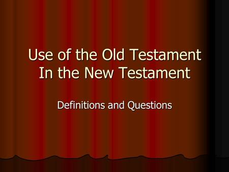 Use of the Old Testament In the New Testament Definitions and Questions.