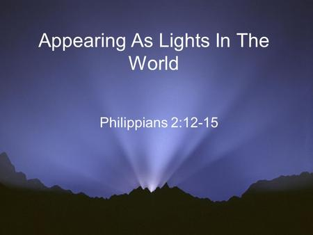 Appearing As Lights In The World Philippians 2:12-15.