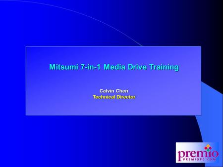 Mitsumi 7-in-1 Media Drive Training Calvin Chen Technical Director.