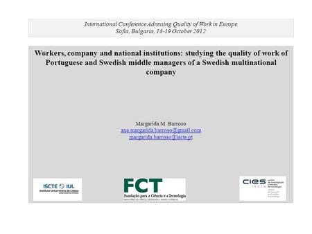 Workers, company and national institutions: studying the quality of work of Portuguese and Swedish middle managers of a Swedish multinational company Margarida.