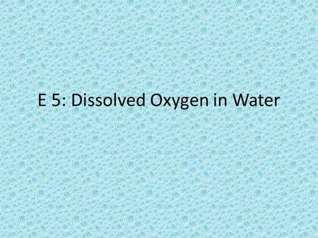 E 5: Dissolved Oxygen in Water. BOD device This device is used to measure the dissolved oxygen (DO) in the water.