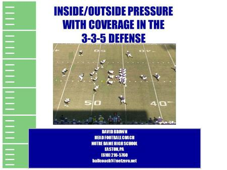 INSIDE/OUTSIDE PRESSURE WITH COVERAGE IN THE DEFENSE