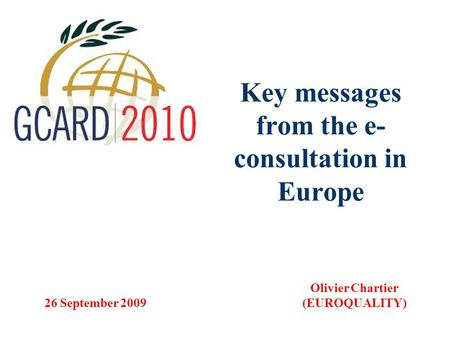 Key messages from the e- consultation in Europe Olivier Chartier (EUROQUALITY) 26 September 2009.