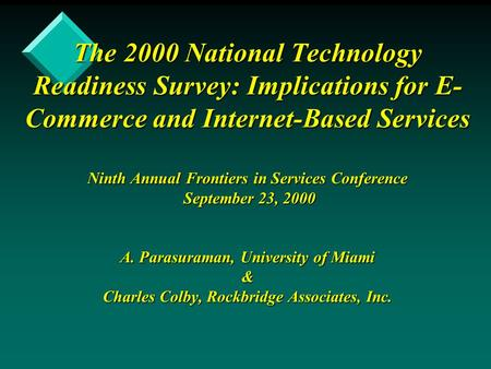 The 2000 National Technology Readiness Survey: Implications for E- Commerce and Internet-Based Services Ninth Annual Frontiers in Services Conference September.