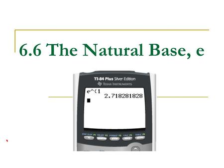 6.6 The Natural Base, e.
