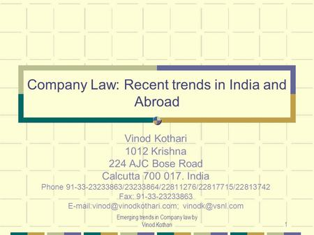 Emerging trends in Company law by Vinod Kothari1 Company Law: Recent trends in India and Abroad Vinod Kothari 1012 Krishna 224 AJC Bose Road Calcutta 700.