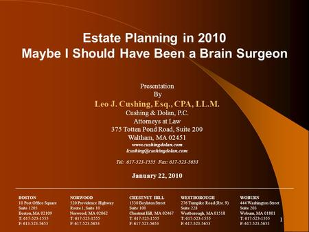 1 Estate Planning in 2010 Maybe I Should Have Been a Brain Surgeon Presentation By Leo J. Cushing, Esq., CPA, LL.M. Cushing & Dolan, P.C. Attorneys at.