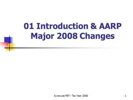 Syracuse PBT - Tax Year 20081 01 Introduction & AARP Major 2008 Changes.