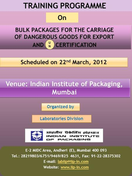 TRAINING PROGRAMME BULK PACKAGES FOR THE CARRIAGE OF DANGEROUS GOODS FOR EXPORT AND CERTIFICATION Scheduled on 22 nd March, 2012 Venue: Indian Institute.