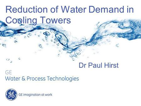 Reduction of Water Demand in Cooling Towers Dr Paul Hirst.