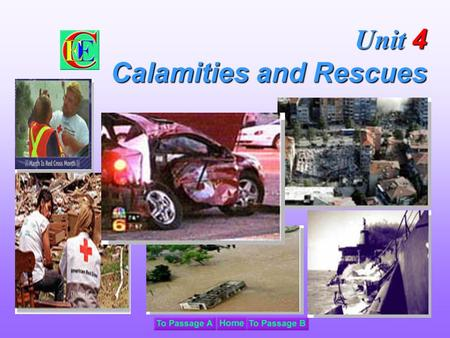 Unit 4 Calamities and Rescues. In this unit, you will first listen, and then talk about traffic accidents read about calamities and rescues learn new.