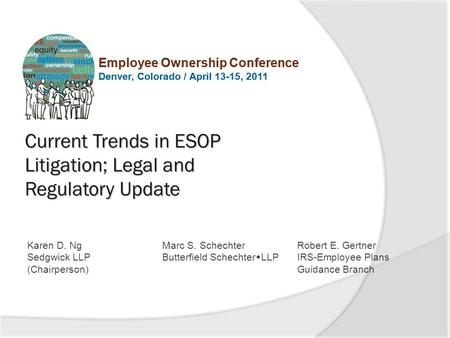 Employee Ownership Conference Denver, Colorado / April 13-15, 2011 SESSION TITLE Karen D. Ng Sedgwick LLP (Chairperson) Employee Ownership Conference Denver,