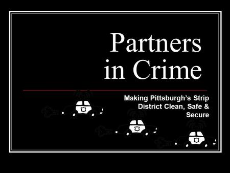 Partners in Crime Making Pittsburghs Strip District Clean, Safe & Secure.