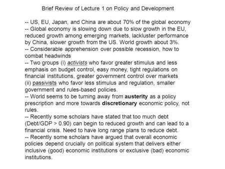 Brief Review of Lecture 1 on Policy and Development -- US, EU, Japan, and China are about 70% of the global economy -- Global economy is slowing down due.